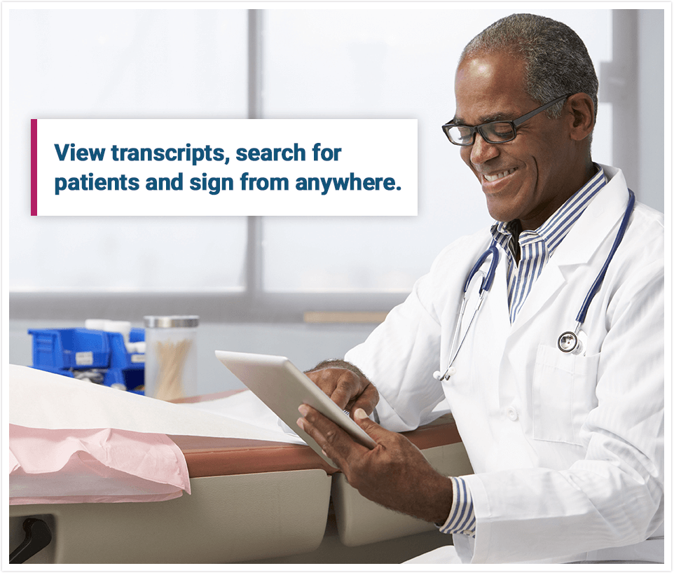 View transcripts, search for patients and sign from anywhere.